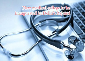 New medical college to be inaugurated in Delhi's Rajouri
