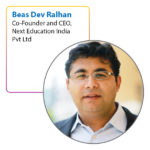 Beas Dev Ralhan Co-Founder and CEO, Next Education India Pvt Ltd
