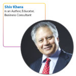 Shiv Khera is an Author, Educator, Business Consultant