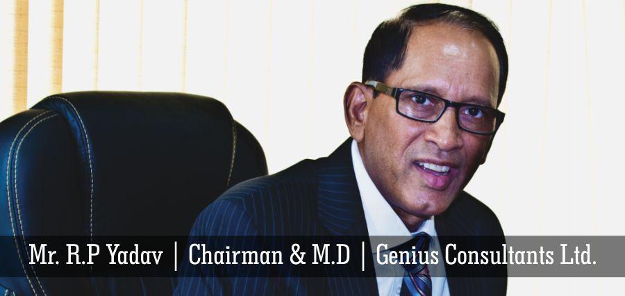 Mr. R P Yadav, Chairman & Managing Director, Genius Consultants Ltd.